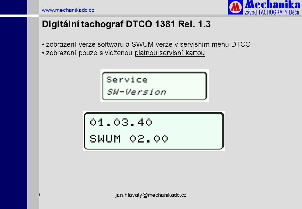 1.4.2009jan.hlavaty@mechanikadc.cz www.mechanikadc.cz Digitální tachograf DTCO 1381 Rel. 1.3 • zobrazení verze softwaru a SWUM verze v servisním menu