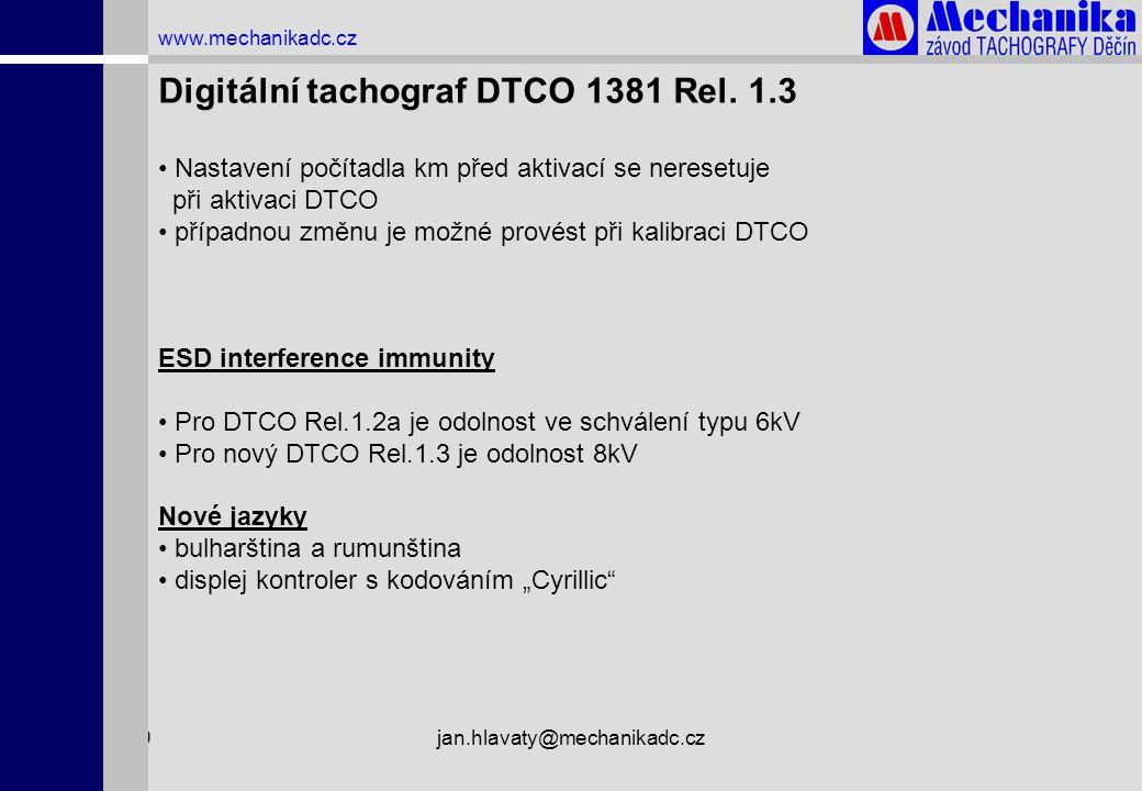 1.4.2009jan.hlavaty@mechanikadc.cz www.mechanikadc.cz Digitální tachograf DTCO 1381 Rel. 1.3 • Nastavení počítadla km před aktivací se neresetuje při