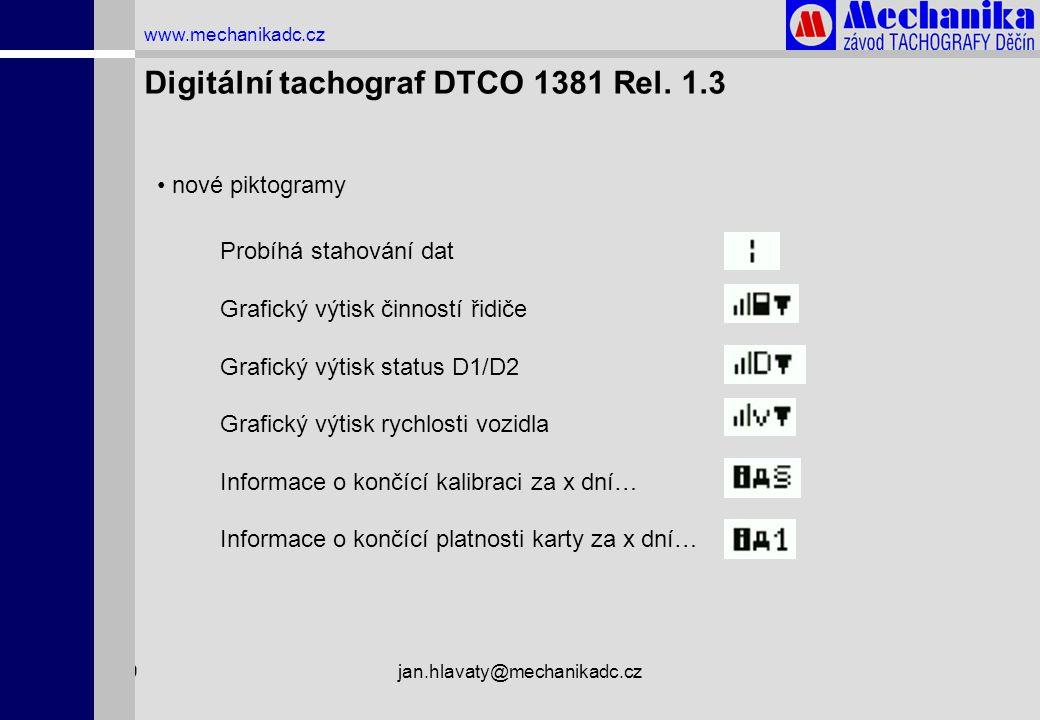 1.4.2009jan.hlavaty@mechanikadc.cz www.mechanikadc.cz Digitální tachograf DTCO 1381 Rel. 1.3 • nové piktogramy Probíhá stahování dat Grafický výtisk č