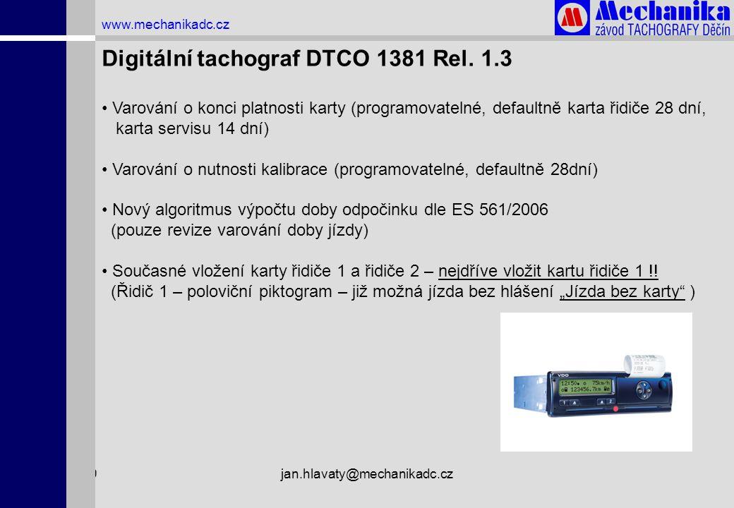 1.4.2009jan.hlavaty@mechanikadc.cz www.mechanikadc.cz Digitální tachograf DTCO 1381 Rel. 1.3 • Varování o konci platnosti karty (programovatelné, defa
