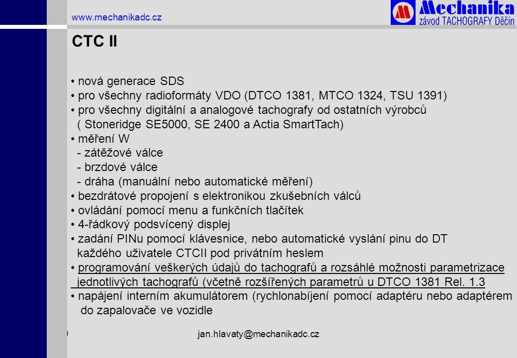 1.4.2009jan.hlavaty@mechanikadc.cz www.mechanikadc.cz CTC II • nová generace SDS • pro všechny radioformáty VDO (DTCO 1381, MTCO 1324, TSU 1391) • pro