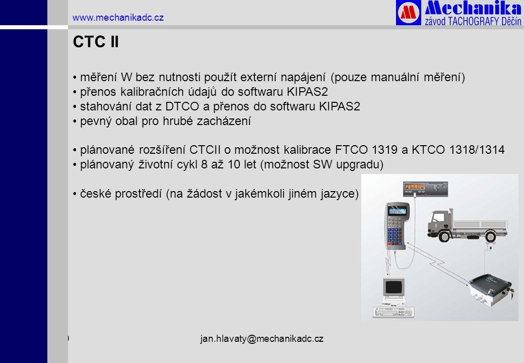 1.4.2009jan.hlavaty@mechanikadc.cz www.mechanikadc.cz CTC II • měření W bez nutnosti použít externí napájení (pouze manuální měření) • přenos kalibrač