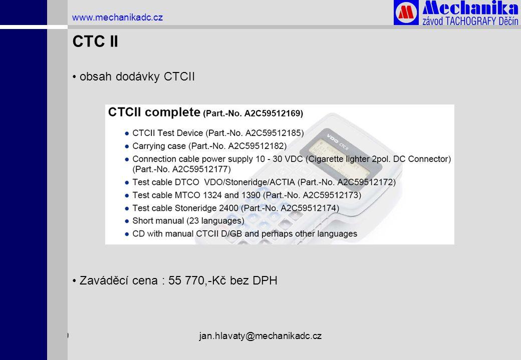 1.4.2009jan.hlavaty@mechanikadc.cz www.mechanikadc.cz CTC II • obsah dodávky CTCII • Zaváděcí cena : 55 770,-Kč bez DPH