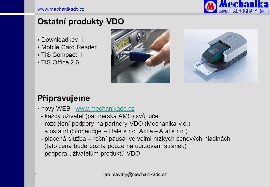 1.4.2009jan.hlavaty@mechanikadc.cz www.mechanikadc.cz Ostatní produkty VDO • Downloadkey II • Mobile Card Reader • TIS Compact II • TIS Office 2.6 Při