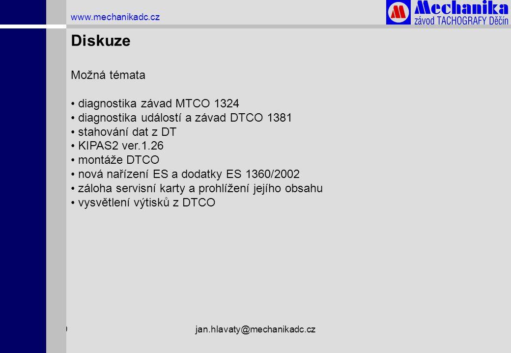 1.4.2009jan.hlavaty@mechanikadc.cz www.mechanikadc.cz Diskuze Možná témata • diagnostika závad MTCO 1324 • diagnostika událostí a závad DTCO 1381 • st