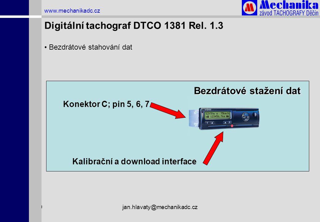 1.4.2009jan.hlavaty@mechanikadc.cz www.mechanikadc.cz Digitální tachograf DTCO 1381 Rel. 1.3 • Bezdrátové stahování dat Bezdrátové stažení dat Konekto