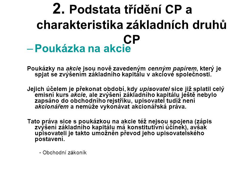2. Podstata třídění CP a charakteristika základních druhů CP –Poukázka na akcie Poukázky na akcie jsou nově zavedeným cenným papírem, který je spjat s