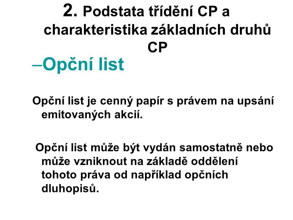 2. Podstata třídění CP a charakteristika základních druhů CP –Opční list Opční list je cenný papír s právem na upsání emitovaných akcií. Opční list mů