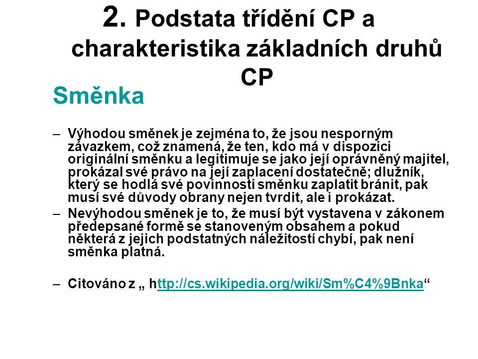 2. Podstata třídění CP a charakteristika základních druhů CP Směnka –Výhodou směnek je zejména to, že jsou nesporným závazkem, což znamená, že ten, kd