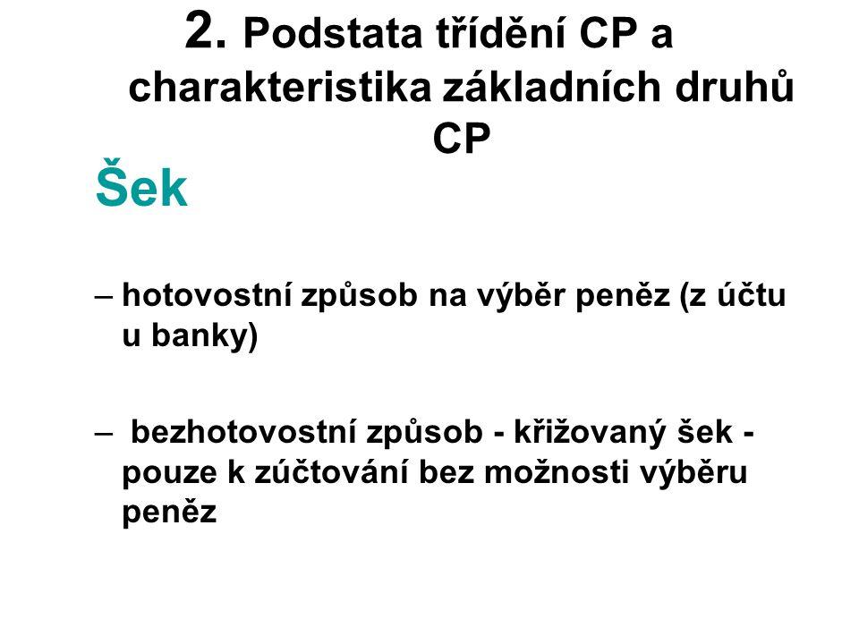 2. Podstata třídění CP a charakteristika základních druhů CP Šek –hotovostní způsob na výběr peněz (z účtu u banky) – bezhotovostní způsob - křižovaný