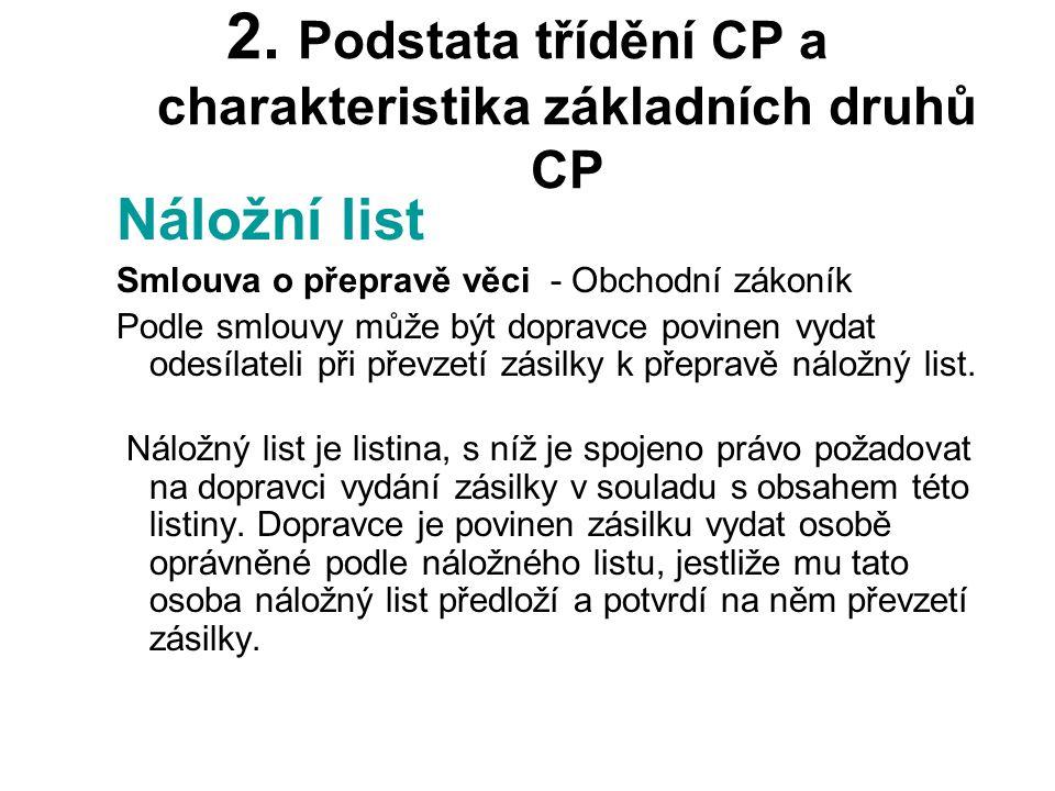 2. Podstata třídění CP a charakteristika základních druhů CP Náložní list Smlouva o přepravě věci - Obchodní zákoník Podle smlouvy může být dopravce p