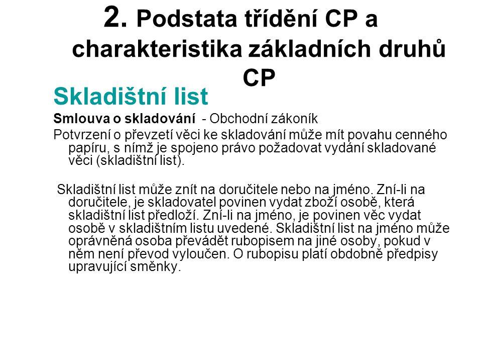 2. Podstata třídění CP a charakteristika základních druhů CP Skladištní list Smlouva o skladování - Obchodní zákoník Potvrzení o převzetí věci ke skla