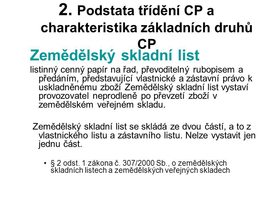 2. Podstata třídění CP a charakteristika základních druhů CP Zemědělský skladní list listinný cenný papír na řad, převoditelný rubopisem a předáním, p