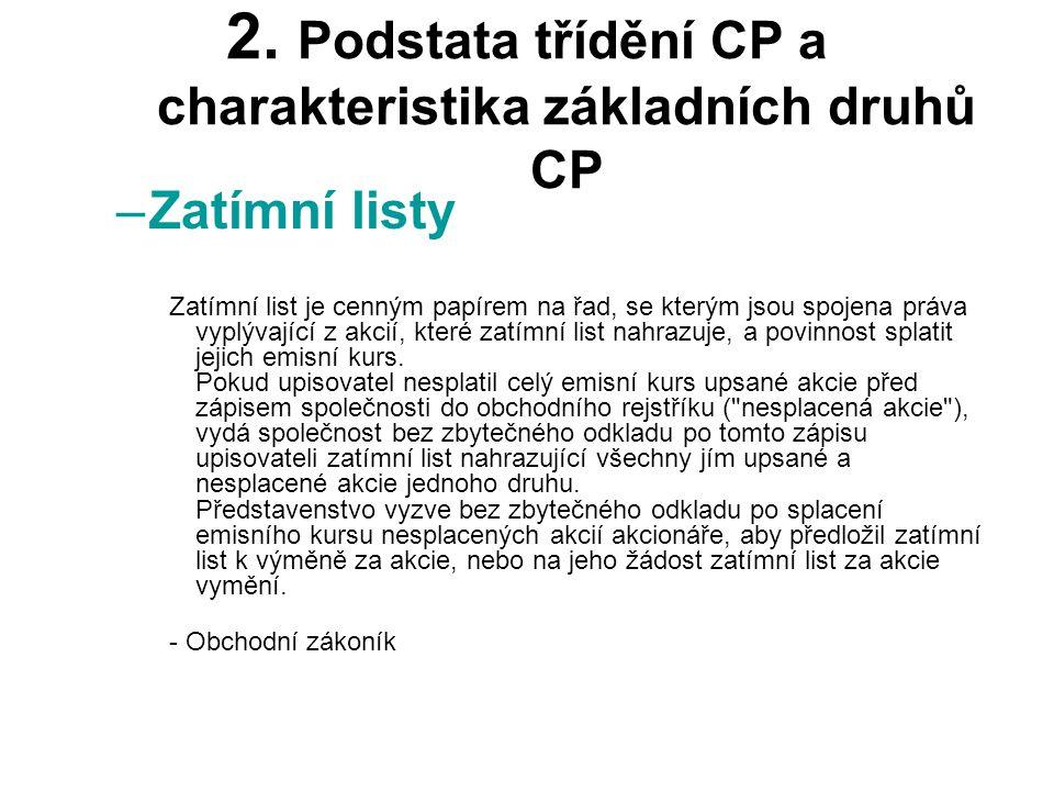 2. Podstata třídění CP a charakteristika základních druhů CP –Zatímní listy Zatímní list je cenným papírem na řad, se kterým jsou spojena práva vyplýv