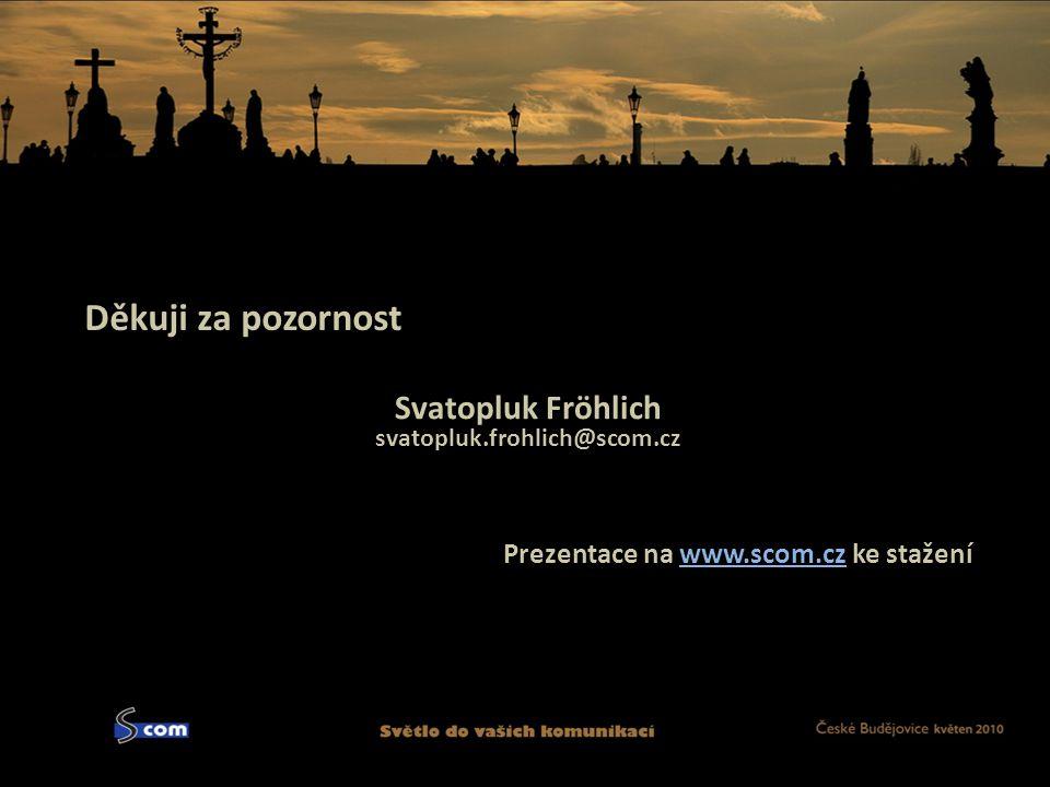 Děkuji za pozornost Prezentace na www.scom.cz ke staženíwww.scom.cz Svatopluk Fröhlich svatopluk.frohlich@scom.cz