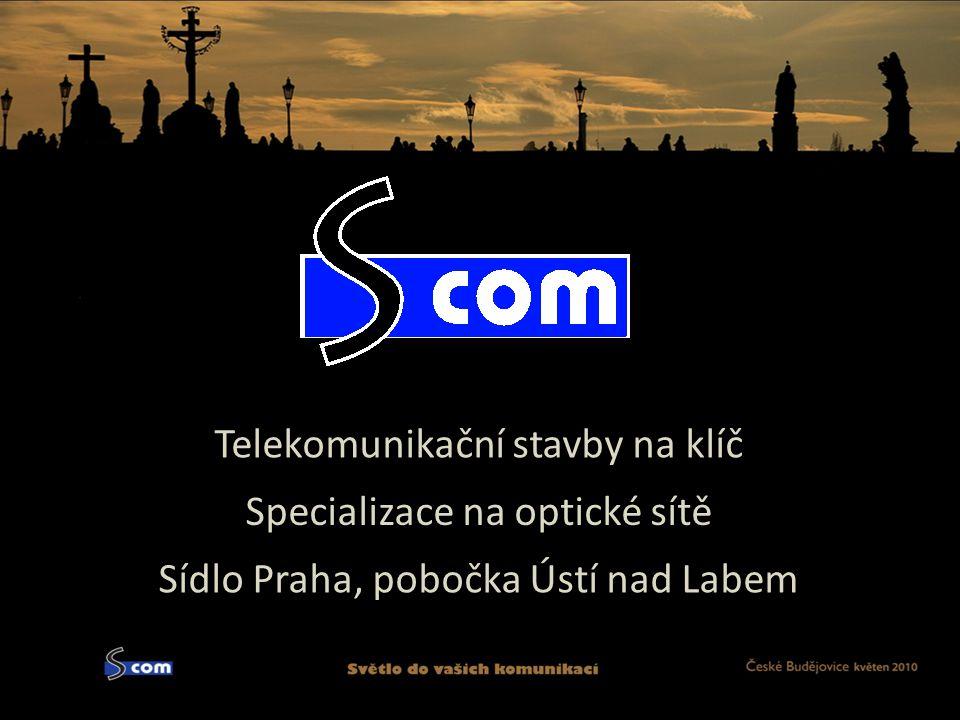Telekomunikační stavby na klíč Specializace na optické sítě Sídlo Praha, pobočka Ústí nad Labem