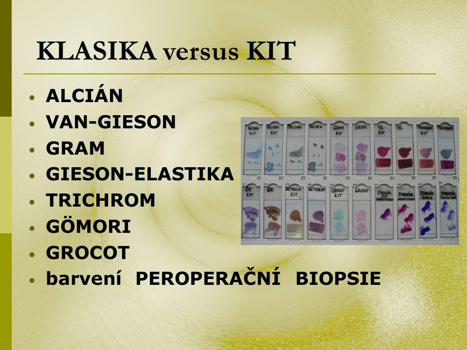 • ALCIÁN • VAN-GIESON • GRAM • GIESON-ELASTIKA • TRICHROM • GÖMORI • GROCOT • barvení PEROPERAČNÍ BIOPSIE KLASIKA versus KIT