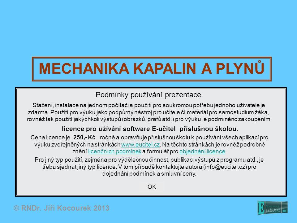 MECHANIKA KAPALIN A PLYNŮ © RNDr. Jiří Kocourek 2013 Podmínky používání prezentace Stažení, instalace na jednom počítači a použití pro soukromou potře