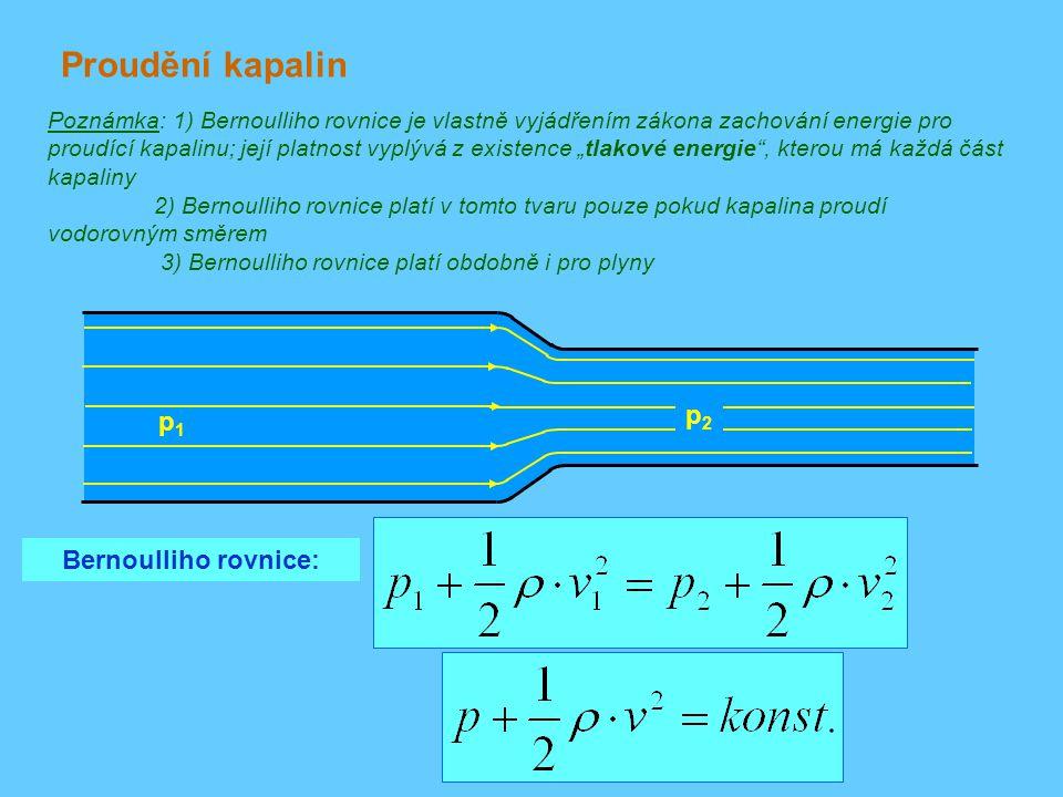 Proudění kapalin p1p1 p2p2 Bernoulliho rovnice: Poznámka: 1) Bernoulliho rovnice je vlastně vyjádřením zákona zachování energie pro proudící kapalinu;