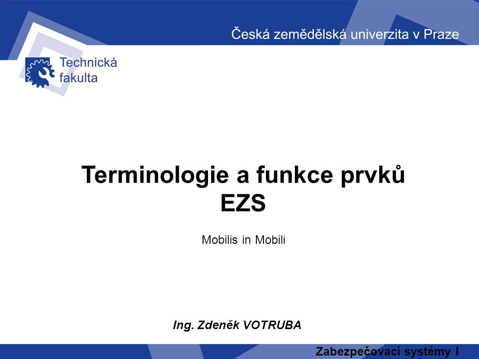 Terminologie a funkce prvků EZS Mobilis in Mobili Ing. Zdeněk VOTRUBA Zabezpečovací systémy I