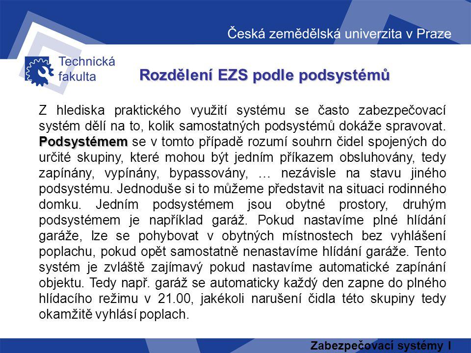 Zabezpečovací systémy I Rozdělení EZS podle podsystémů Podsystémem Z hlediska praktického využití systému se často zabezpečovací systém dělí na to, ko