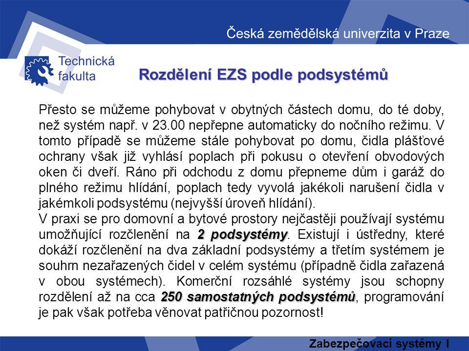 Zabezpečovací systémy I Rozdělení EZS podle podsystémů Přesto se můžeme pohybovat v obytných částech domu, do té doby, než systém např. v 23.00 nepřep