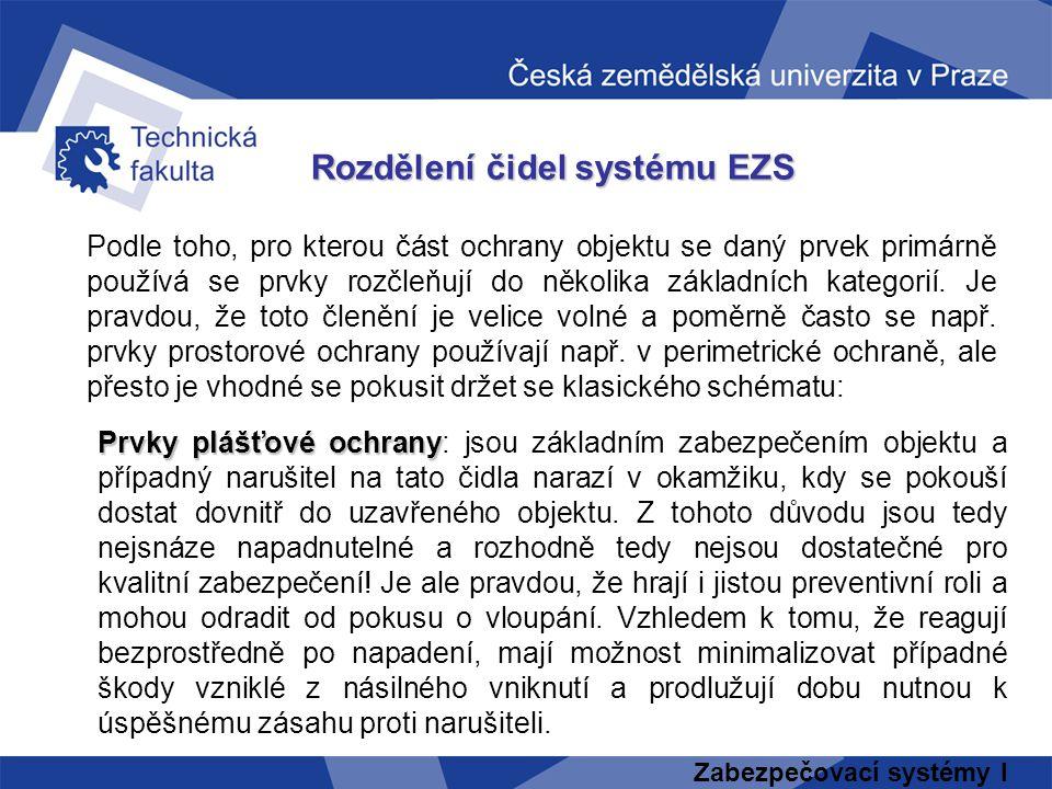 Zabezpečovací systémy I Rozdělení čidel systému EZS Podle toho, pro kterou část ochrany objektu se daný prvek primárně používá se prvky rozčleňují do