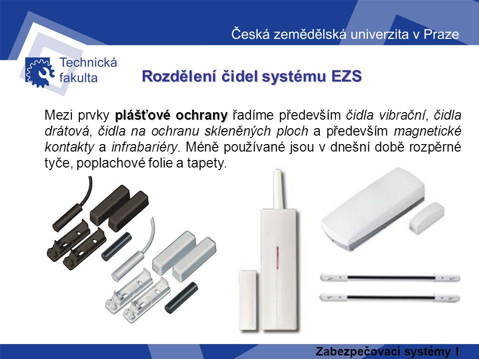 Zabezpečovací systémy I Rozdělení čidel systému EZS plášťové ochrany Mezi prvky plášťové ochrany řadíme především čidla vibrační, čidla drátová, čidla