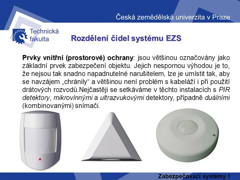 Zabezpečovací systémy I Rozdělení čidel systému EZS Prvky vnitřní (prostorové) ochrany Prvky vnitřní (prostorové) ochrany: jsou většinou označovány ja
