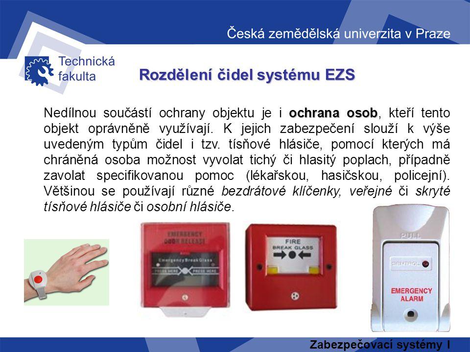 Zabezpečovací systémy I Rozdělení čidel systému EZS ochrana osob Nedílnou součástí ochrany objektu je i ochrana osob, kteří tento objekt oprávněně vyu