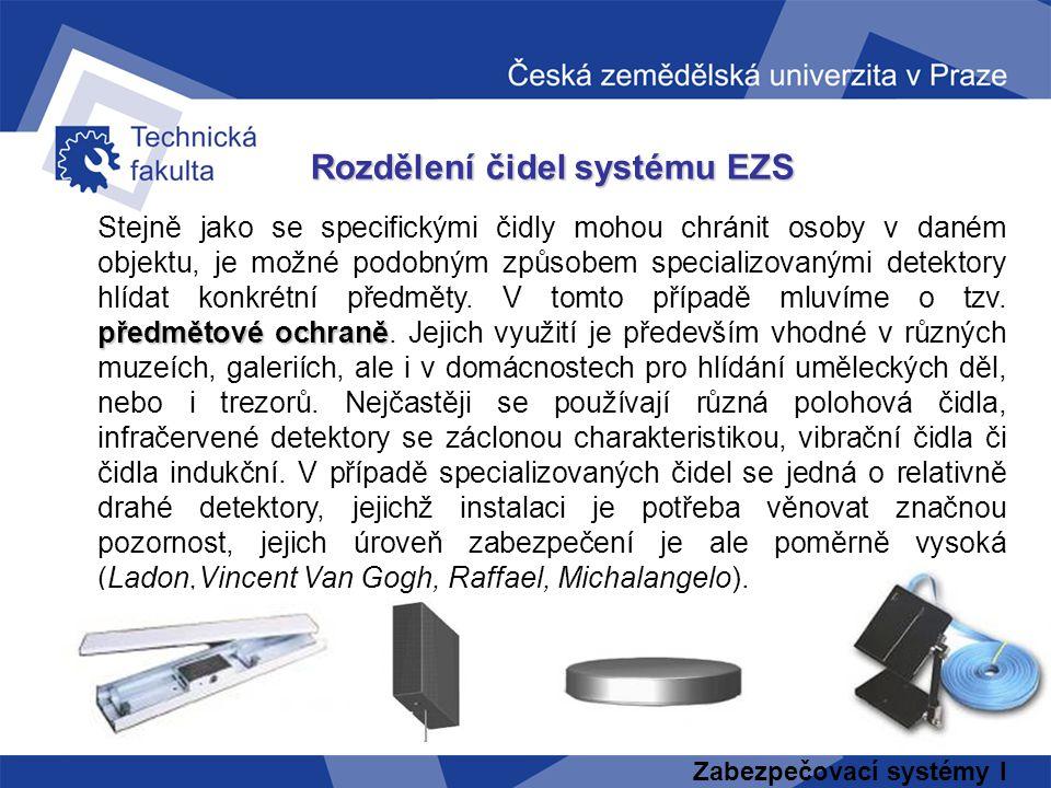 Zabezpečovací systémy I Rozdělení čidel systému EZS předmětové ochraně Stejně jako se specifickými čidly mohou chránit osoby v daném objektu, je možné