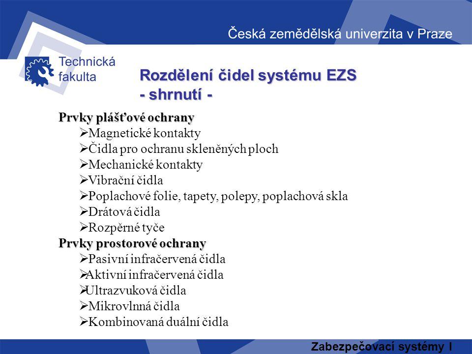 Zabezpečovací systémy I Rozdělení čidel systému EZS - shrnutí - Prvky plášťové ochrany  Magnetické kontakty  Čidla pro ochranu skleněných ploch  Me