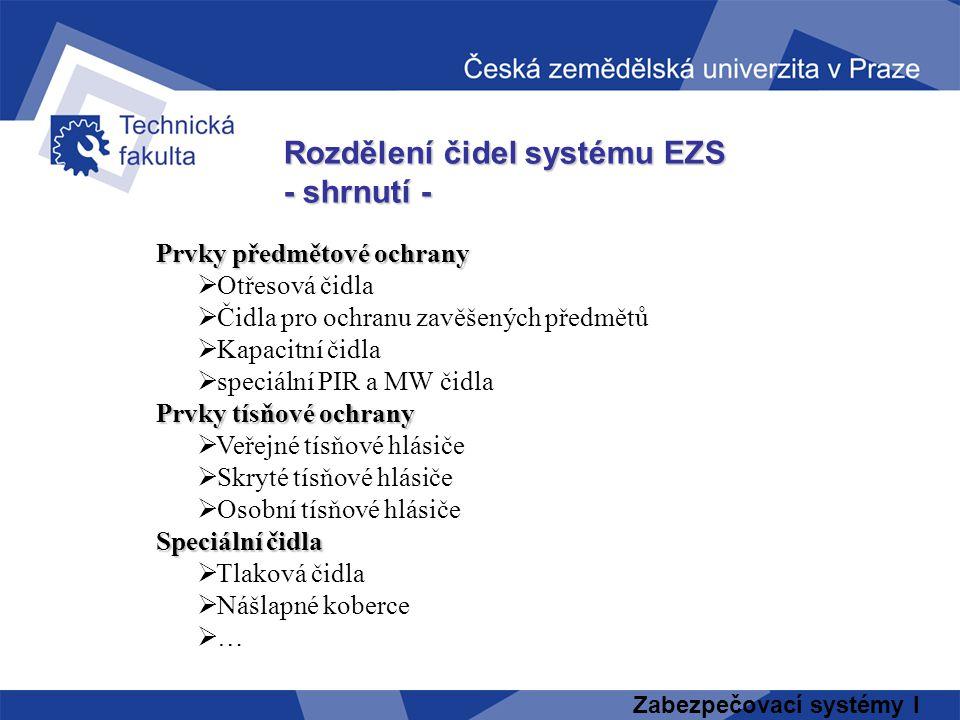 Zabezpečovací systémy I Rozdělení čidel systému EZS - shrnutí - Prvky předmětové ochrany Prvky předmětové ochrany  Otřesová čidla  Čidla pro ochranu
