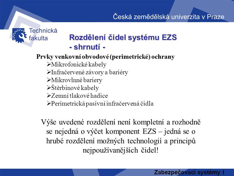 Zabezpečovací systémy I Rozdělení čidel systému EZS - shrnutí - Prvky venkovní obvodové (perimetrické) ochrany Prvky venkovní obvodové (perimetrické)