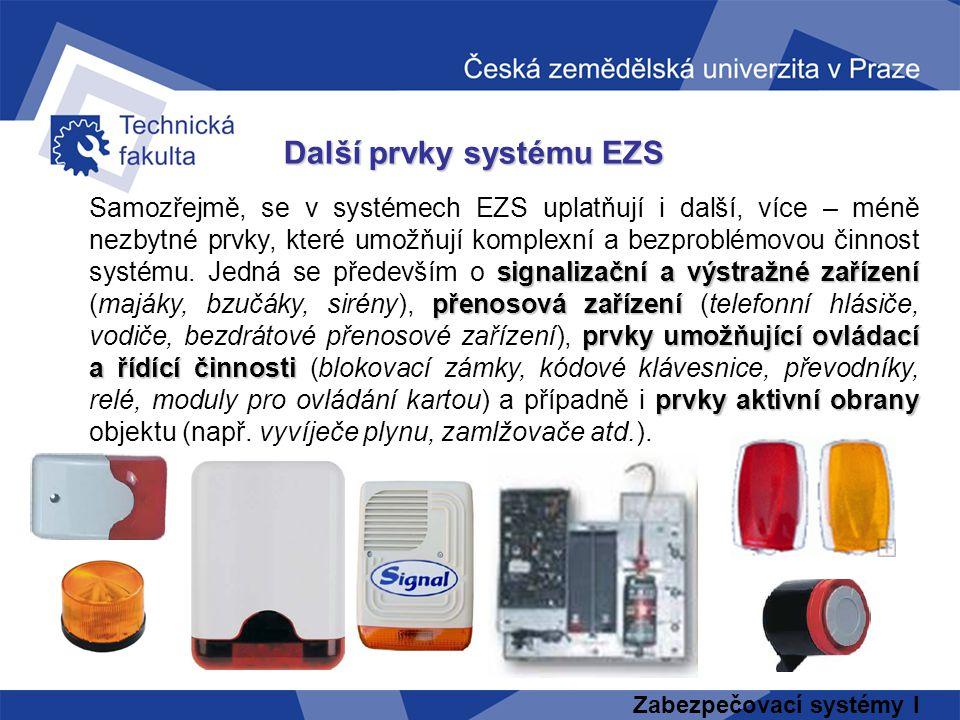 Zabezpečovací systémy I Další prvky systému EZS signalizační a výstražné zařízení přenosová zařízení prvky umožňující ovládací a řídící činnosti prvky