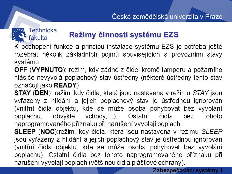 Zabezpečovací systémy I Režimy činnosti systému EZS K pochopení funkce a principů instalace systému EZS je potřeba ještě rozebrat několik základních p