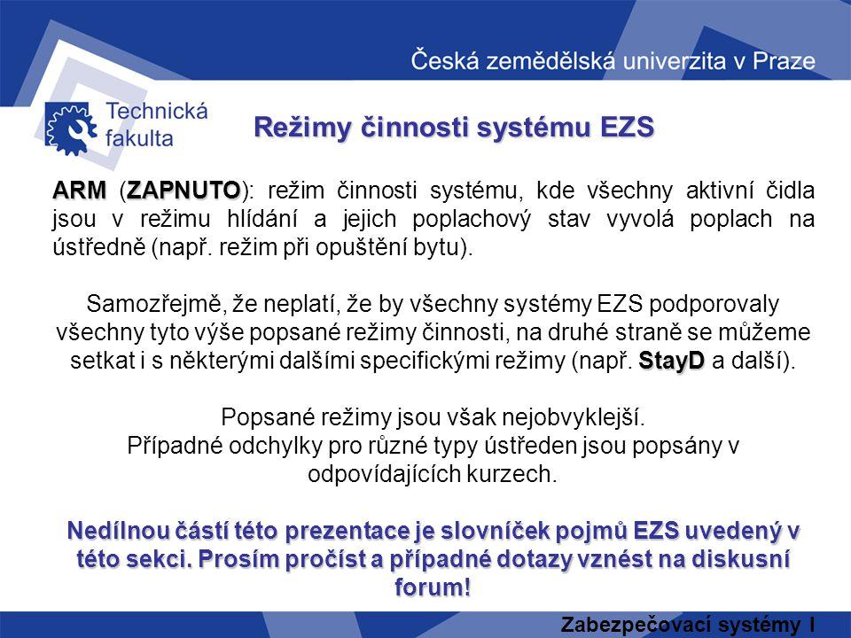 Zabezpečovací systémy I Režimy činnosti systému EZS ARMZAPNUTO ARM (ZAPNUTO): režim činnosti systému, kde všechny aktivní čidla jsou v režimu hlídání