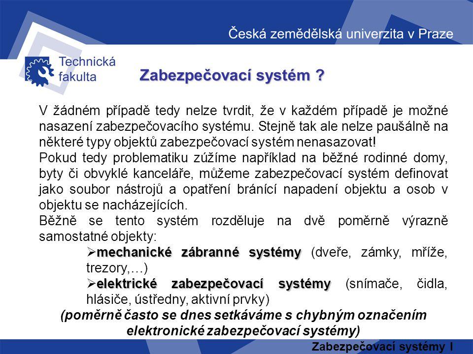 Zabezpečovací systémy I Zabezpečovací systém ? V žádném případě tedy nelze tvrdit, že v každém případě je možné nasazení zabezpečovacího systému. Stej