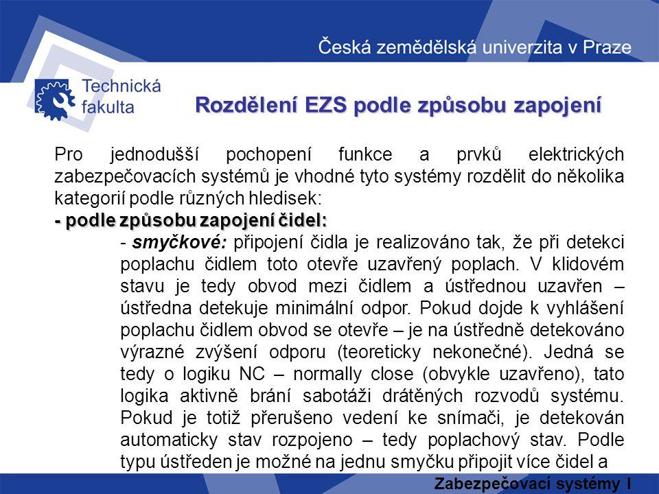 Zabezpečovací systémy I Rozdělení EZS podle způsobu zapojení Pro jednodušší pochopení funkce a prvků elektrických zabezpečovacích systémů je vhodné ty