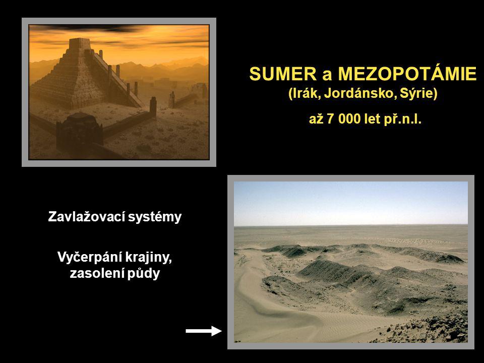 SUMER a MEZOPOTÁMIE (Irák, Jordánsko, Sýrie) až 7 000 let př.n.l. Zavlažovací systémy Vyčerpání krajiny, zasolení půdy