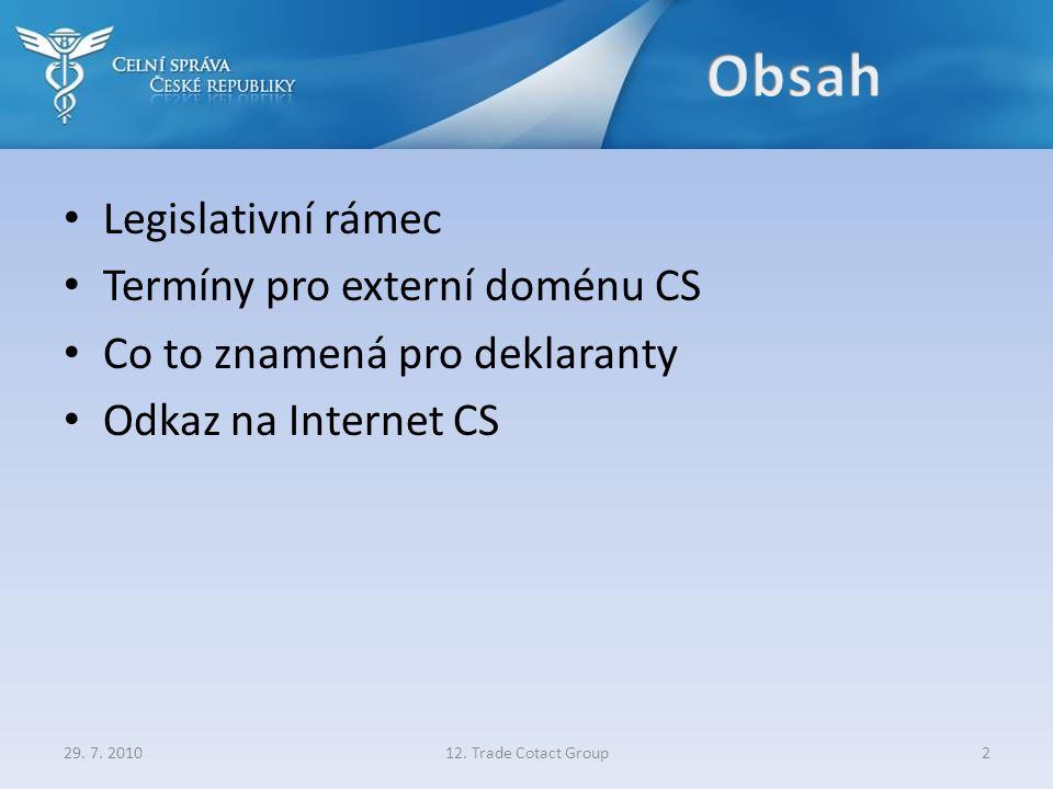 • Legislativní rámec • Termíny pro externí doménu CS • Co to znamená pro deklaranty • Odkaz na Internet CS 12. Trade Cotact Group229. 7. 2010