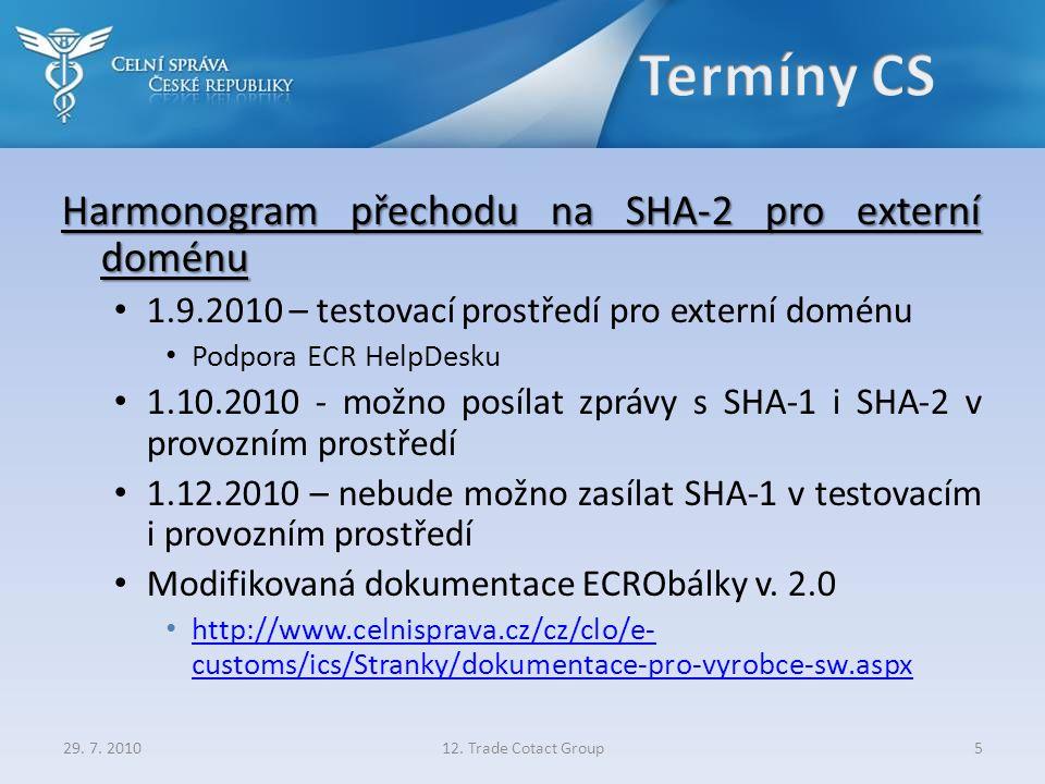 Harmonogram přechodu na SHA-2 pro externí doménu • 1.9.2010 – testovací prostředí pro externí doménu • Podpora ECR HelpDesku • 1.10.2010 - možno posílat zprávy s SHA-1 i SHA-2 v provozním prostředí • 1.12.2010 – nebude možno zasílat SHA-1 v testovacím i provozním prostředí • Modifikovaná dokumentace ECRObálky v.