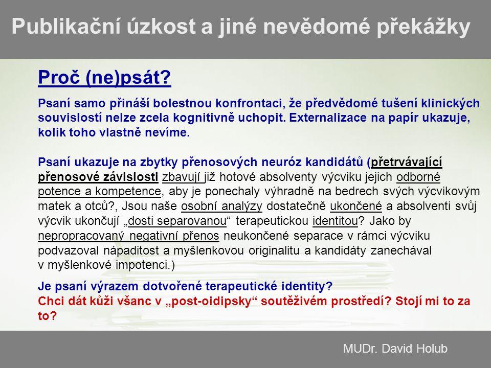 MUDr.David Holub Publikační úzkost a jiné nevědomé překážky Proč (ne)psát.