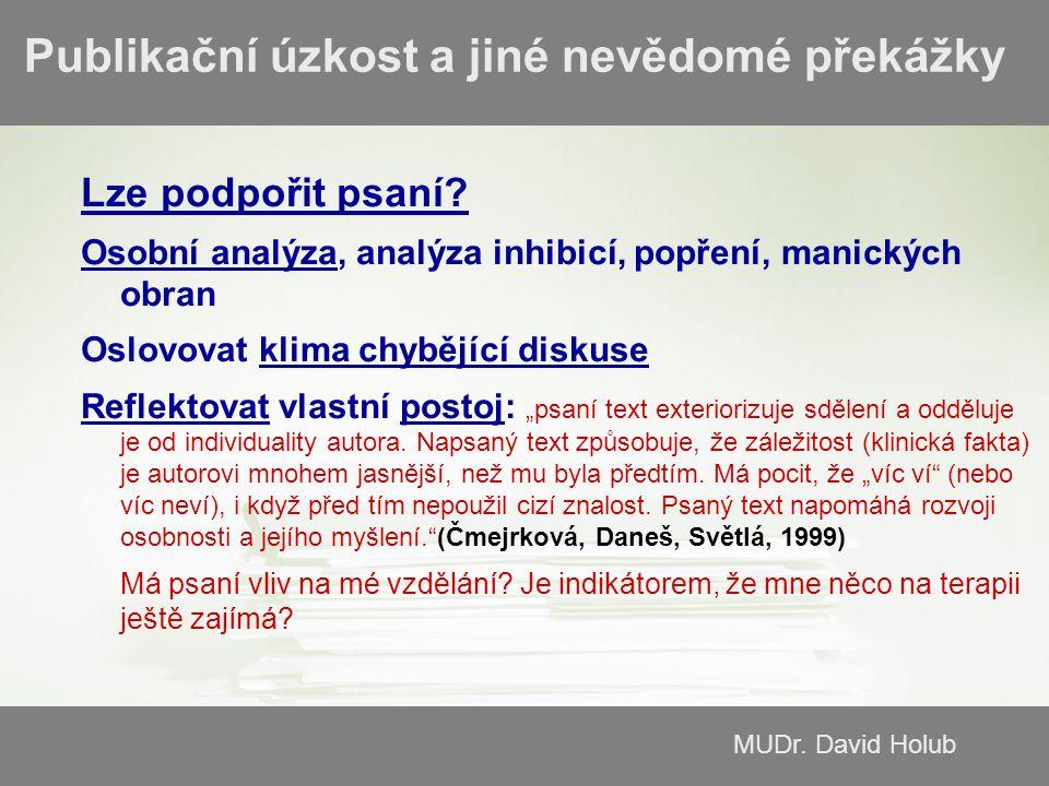 MUDr.David Holub Publikační úzkost a jiné nevědomé překážky Lze podpořit psaní.