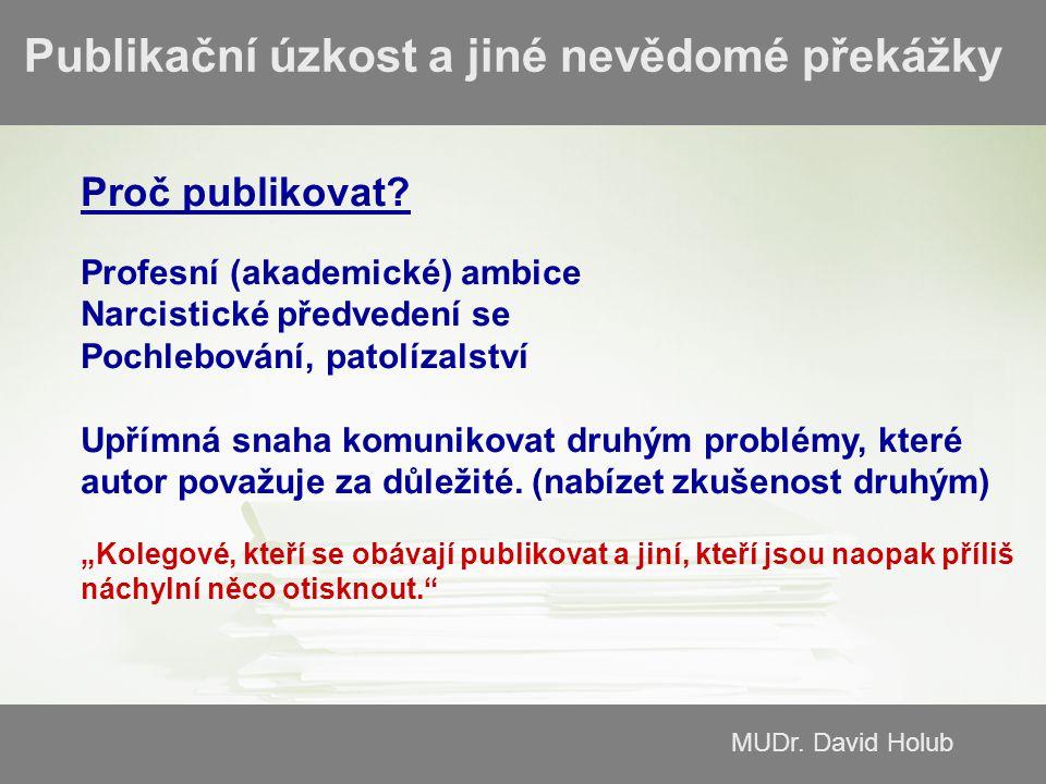 MUDr.David Holub Publikační úzkost a jiné nevědomé překážky Proč publikovat.