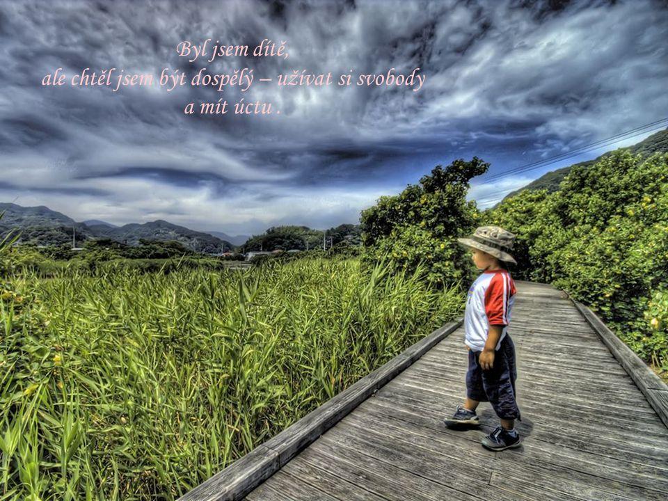 Byl jsem dítě, ale chtěl jsem být dospělý – užívat si svobody a mít úctu.