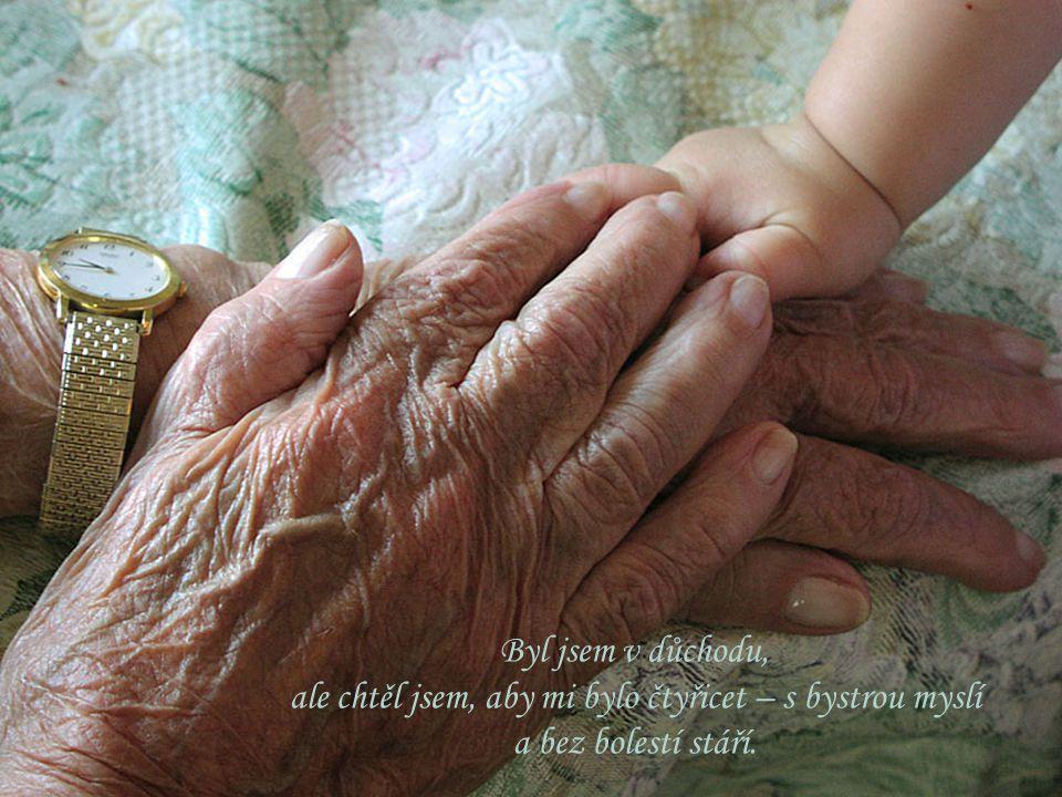 Byl jsem v důchodu, ale chtěl jsem, aby mi bylo čtyřicet – s bystrou myslí a bez bolestí stáří.