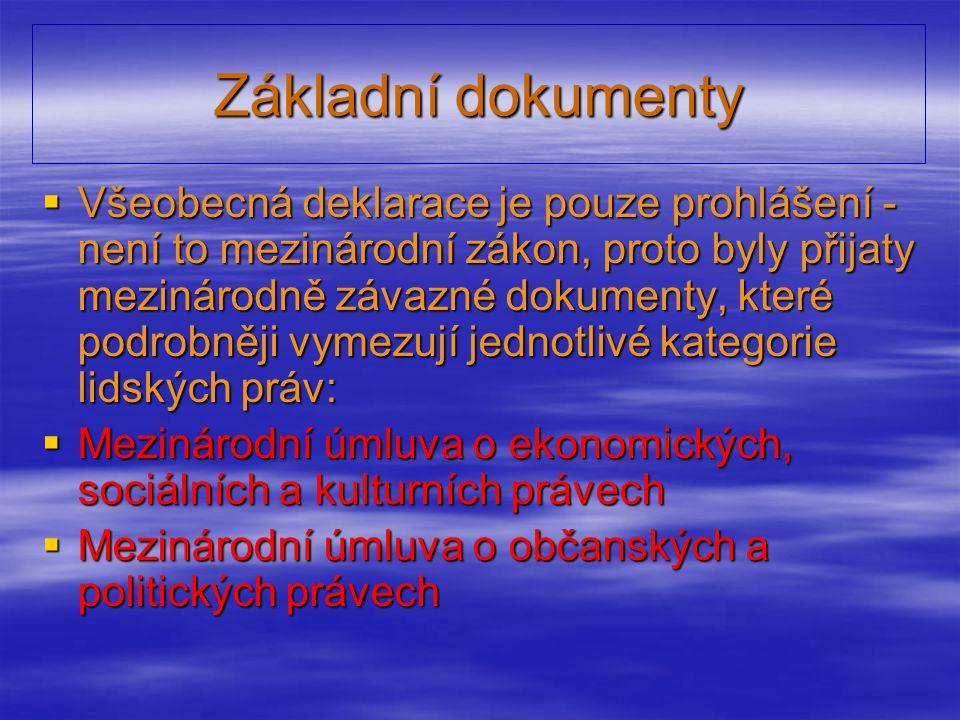 Základní dokumenty  Všeobecná deklarace je pouze prohlášení - není to mezinárodní zákon, proto byly přijaty mezinárodně závazné dokumenty, které podr