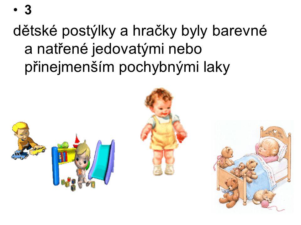 •3 dětské postýlky a hračky byly barevné a natřené jedovatými nebo přinejmenším pochybnými laky