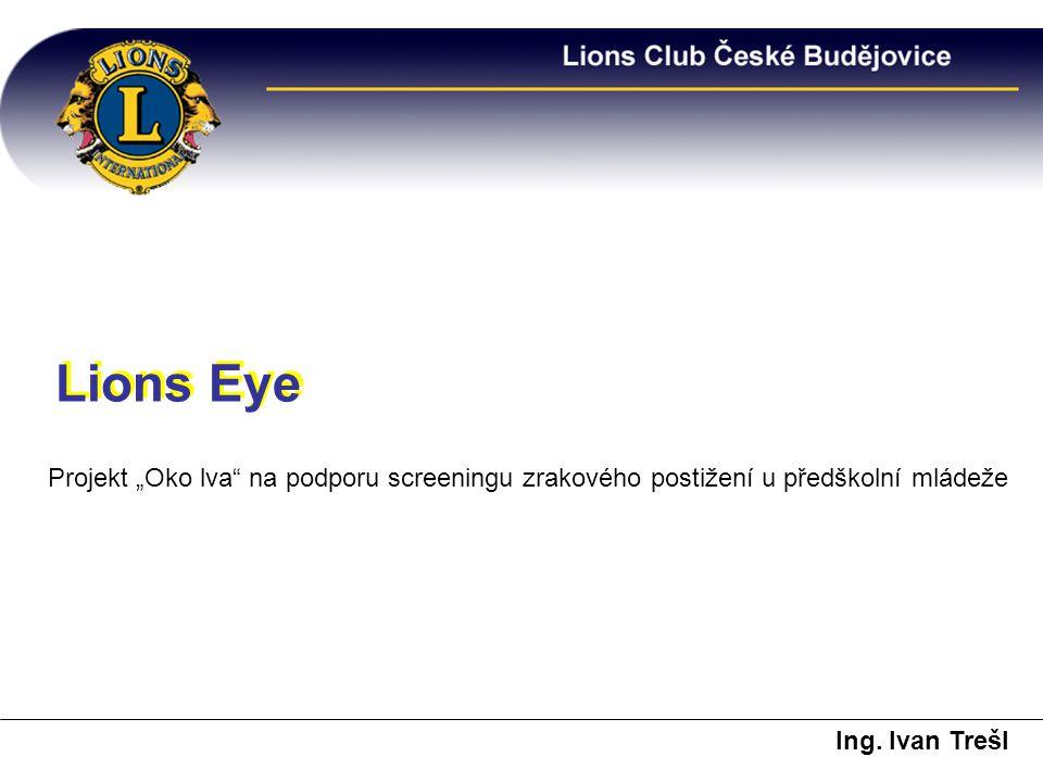 """Ing. Ivan Trešl Lions Eye Projekt """"Oko lva"""" na podporu screeningu zrakového postižení u předškolní mládeže"""